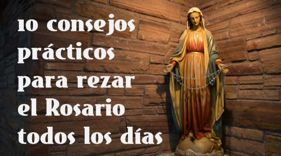10 concejos para rezar el rosario todos los dias