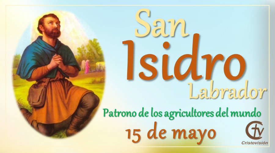 SANTO DEL DÍA    hoy celebramos a San Isidro Labrador, canal cristovisión, 15 de mayo, patrono de los agricultores.