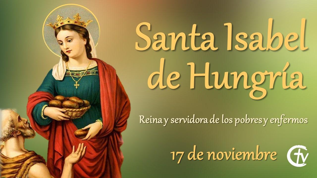 Santa Isabel de Hungría, reina y servidora de los pobres y enfermos