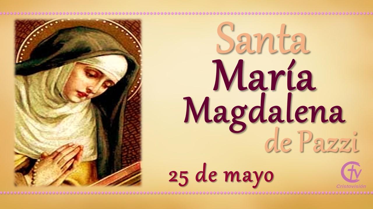 SANTO DEL DÍA || María Magdalena de Pazzi, Santa
