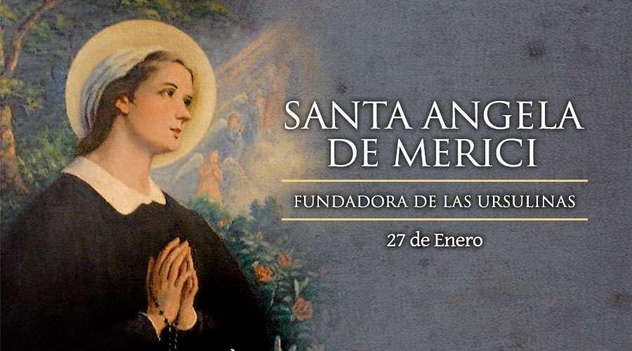 SANTO DEL DÍA || Fiesta de Santa Ángela de Merici, fundadora de las Ursulinas