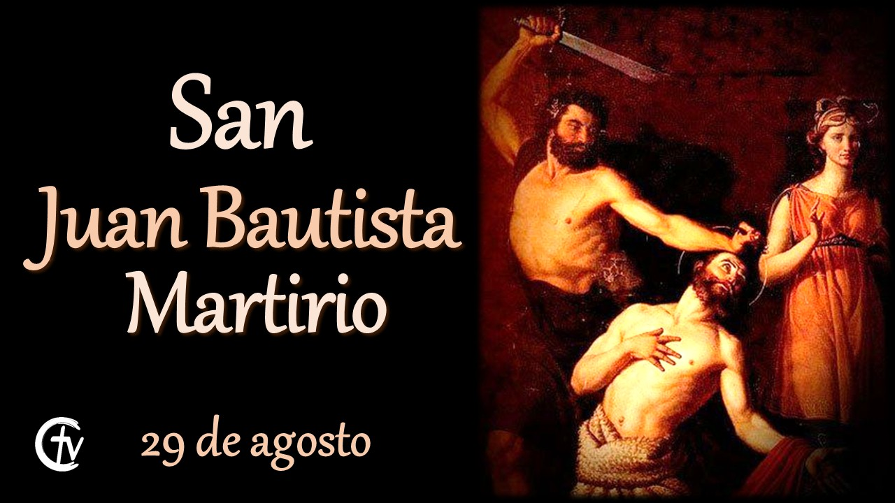 SANTO DEL DÍA || San Juan Bautista, Martirio. Ejemplo de firmeza en la verdad