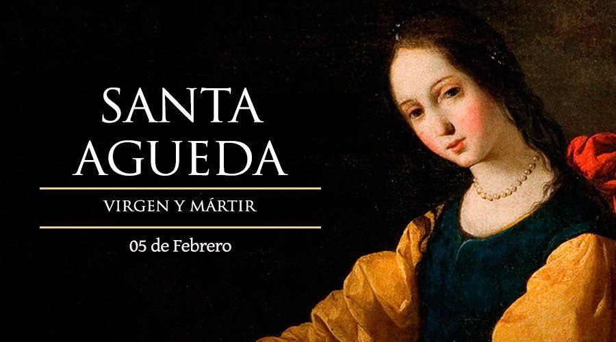 SANTO DE DÍA || Santa Agueda, virgen y mártir