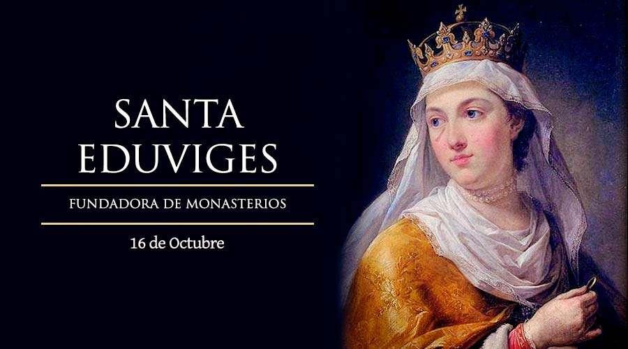 SANTO DEL DÍA    Santa Eduviges, fundadora de Monasterios