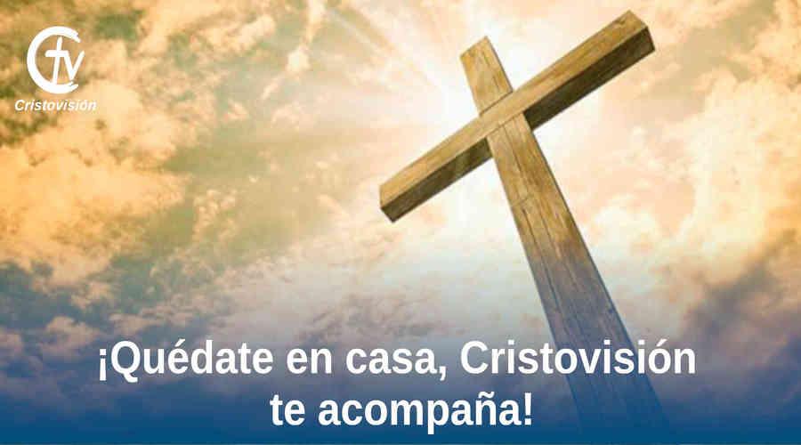 ¡Quédate en casa, Cristovisión te acompaña!