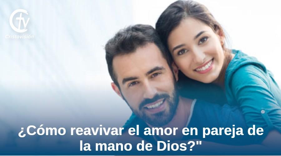 ¿Cómo reavivar el amor en pareja de la mano de Dios?
