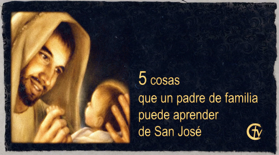 5 cosas que un padre de familia puede aprender de San José