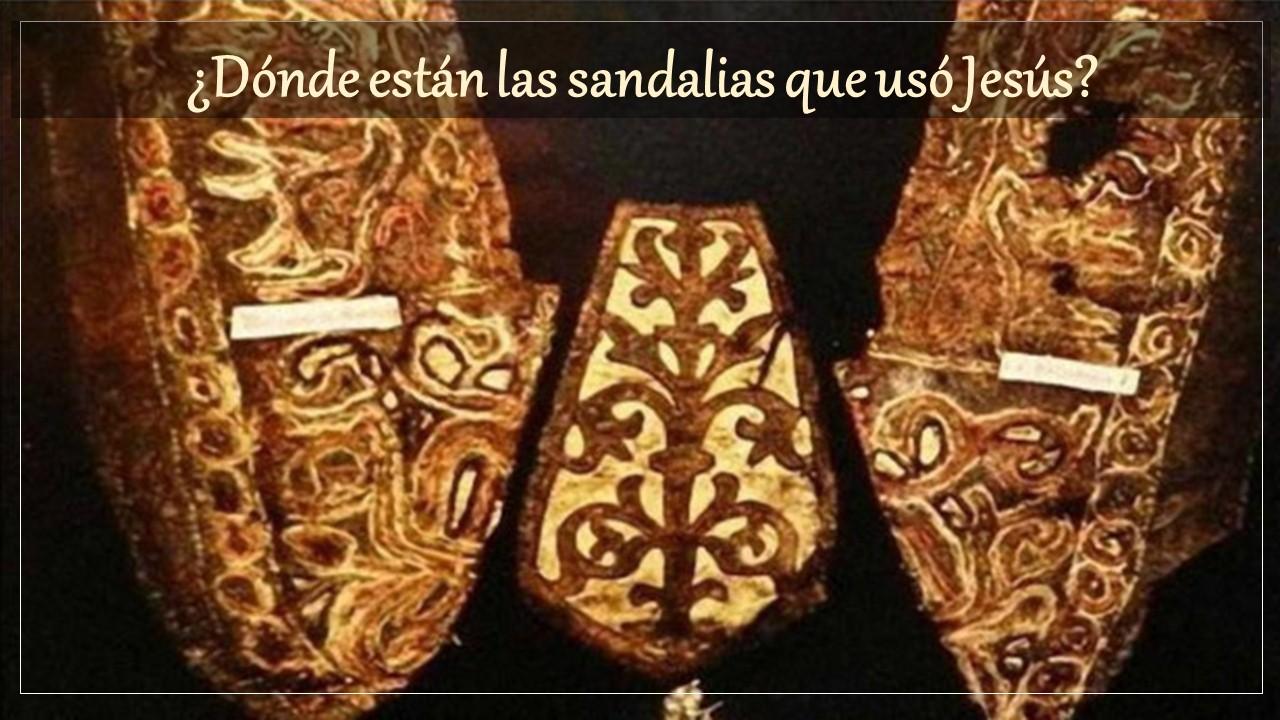 ¿Dónde están las sandalias que usó Jesús?